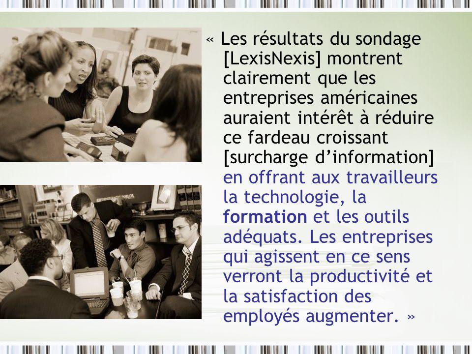 « Les résultats du sondage [LexisNexis] montrent clairement que les entreprises américaines auraient intérêt à réduire ce fardeau croissant [surcharge d'information] en offrant aux travailleurs la technologie, la formation et les outils adéquats. Les entreprises qui agissent en ce sens verront la productivité et la satisfaction des employés augmenter. »